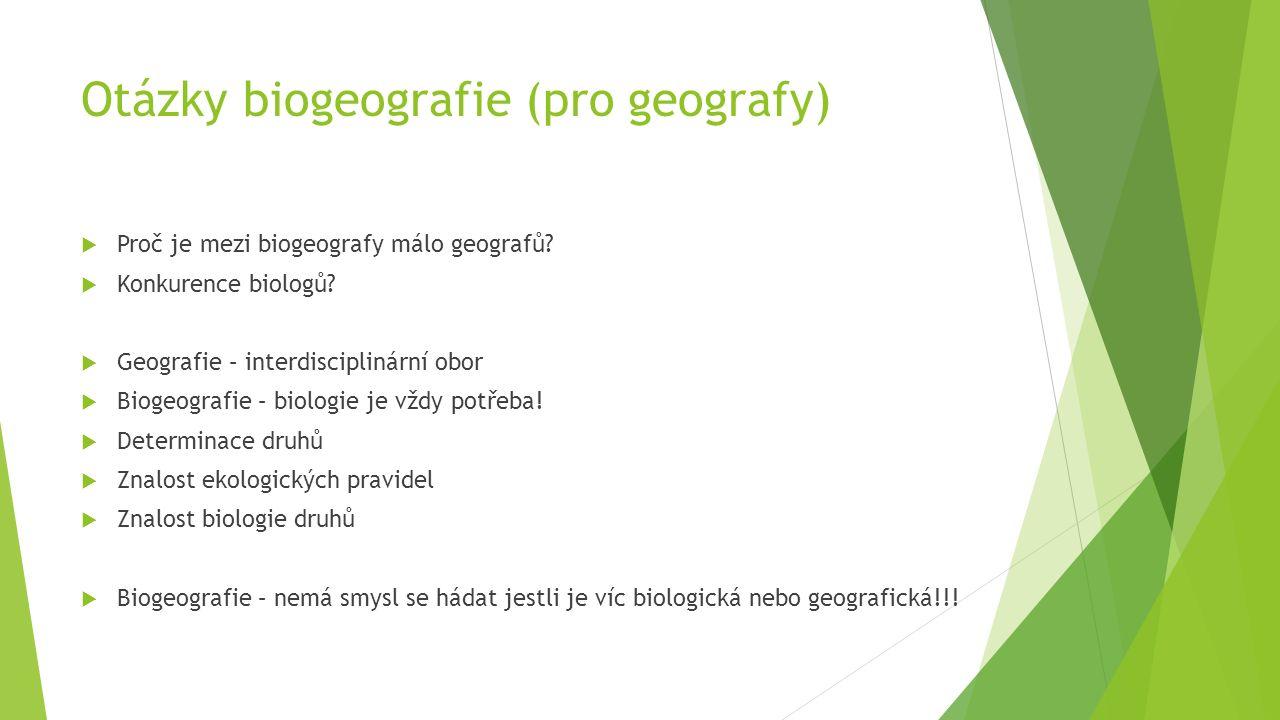 Otázky biogeografie (pro geografy)  Proč je mezi biogeografy málo geografů?  Konkurence biologů?  Geografie – interdisciplinární obor  Biogeografi