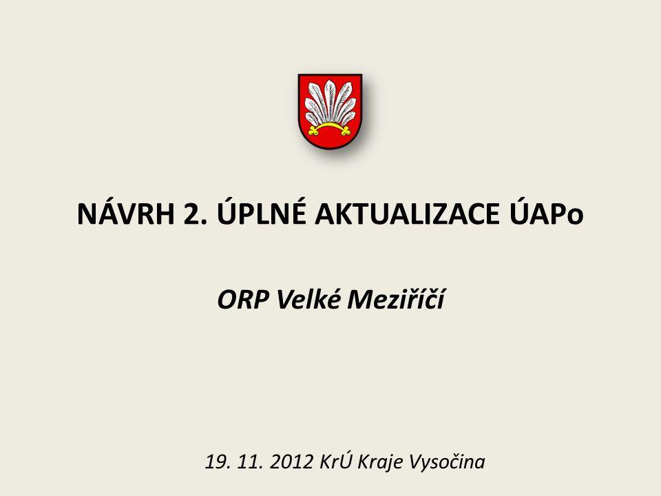 NÁVRH 2. ÚPLNÉ AKTUALIZACE ÚAPo ORP Velké Meziříčí 19. 11. 2012 KrÚ Kraje Vysočina