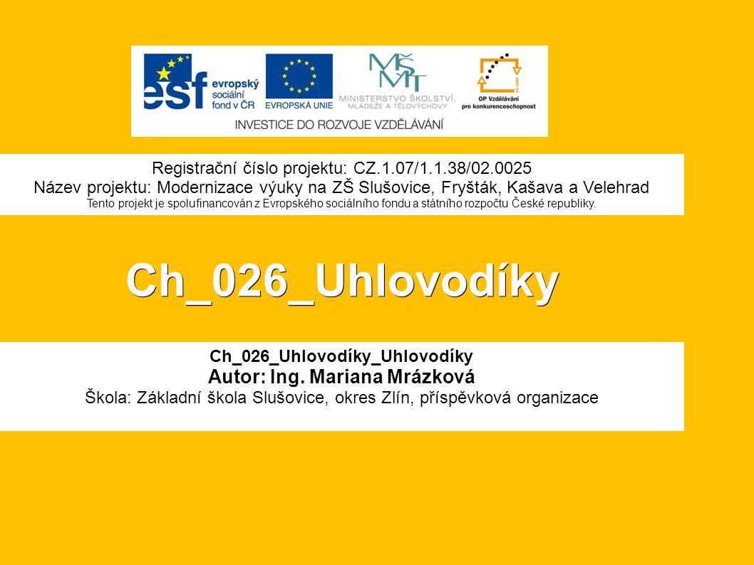 Ch_026_Uhlovodíky Ch_026_Uhlovodíky_Uhlovodíky Autor: Ing.