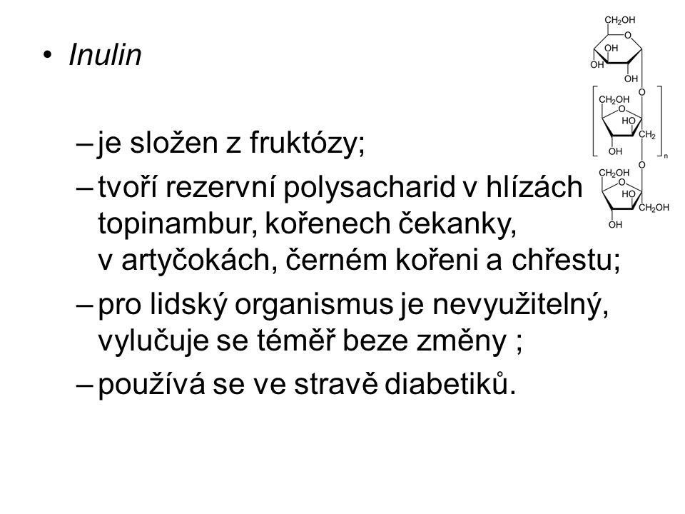 Inulin –je složen z fruktózy; –tvoří rezervní polysacharid v hlízách topinambur, kořenech čekanky, v artyčokách, černém kořeni a chřestu; –pro lidský