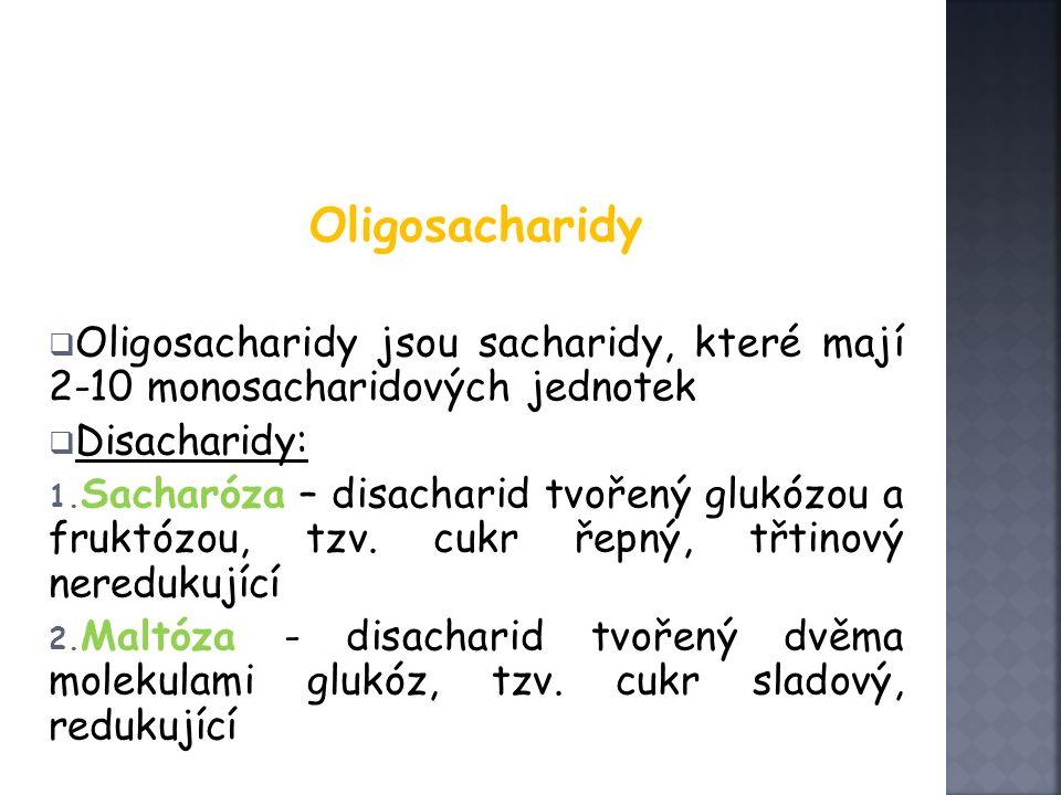 Oligosacharidy  Oligosacharidy jsou sacharidy, které mají 2-10 monosacharidových jednotek  Disacharidy: 1.
