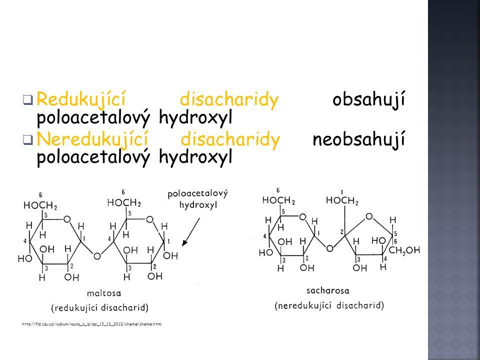  Redukující disacharidy obsahují poloacetalový hydroxyl  Neredukující disacharidy neobsahují poloacetalový hydroxyl http://fld.czu.cz/vyzkum/nauka_o_lp/zal_13_12_2012/chemie/chemie.html