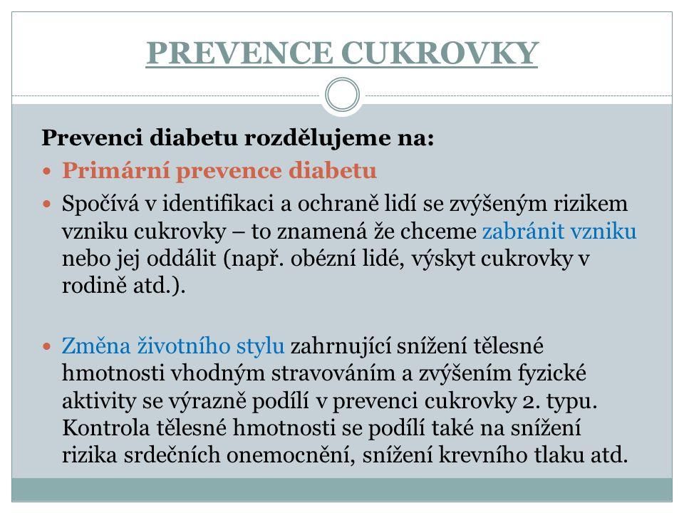 PREVENCE CUKROVKY Prevenci diabetu rozdělujeme na: Primární prevence diabetu Spočívá v identifikaci a ochraně lidí se zvýšeným rizikem vzniku cukrovky