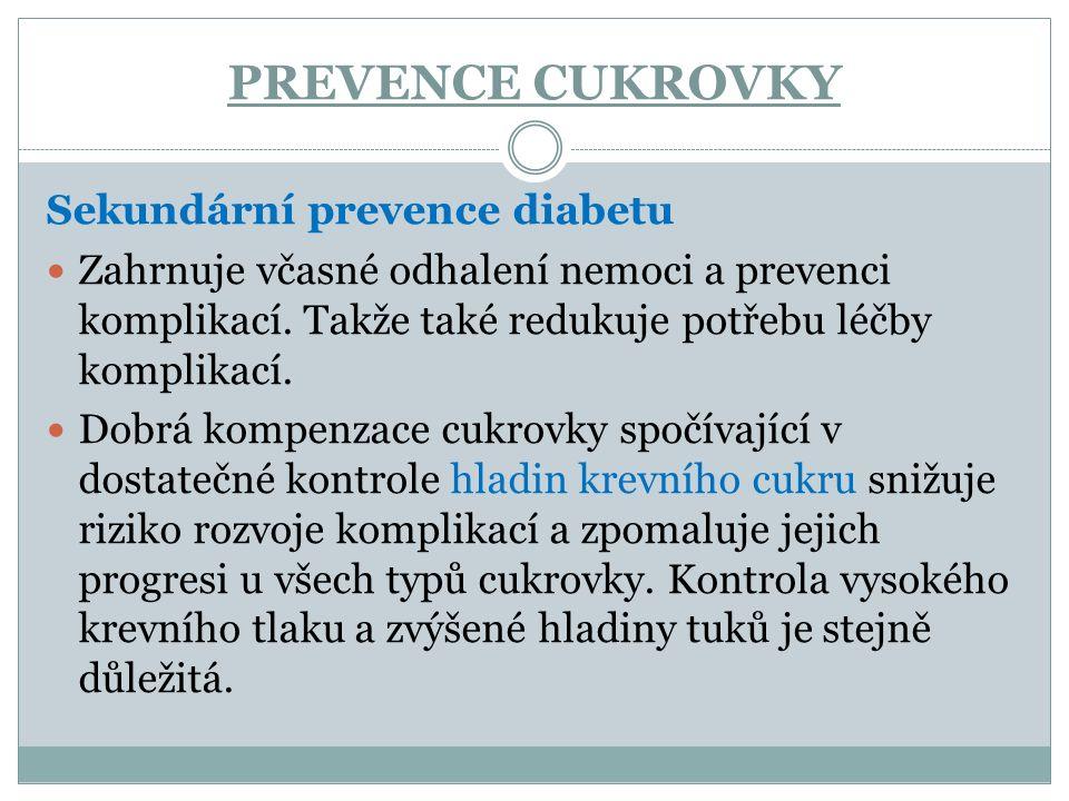 PREVENCE CUKROVKY Sekundární prevence diabetu Zahrnuje včasné odhalení nemoci a prevenci komplikací. Takže také redukuje potřebu léčby komplikací. Dob