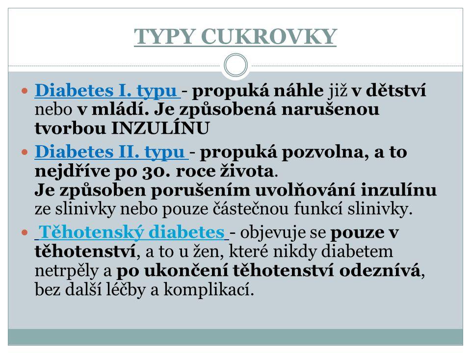 TYPY CUKROVKY Diabetes I. typu - propuká náhle již v dětství nebo v mládí. Je způsobená narušenou tvorbou INZULÍNU Diabetes II. typu - propuká pozvoln