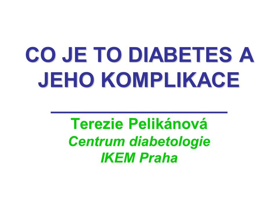 CO JE TO DIABETES A JEHO KOMPLIKACE CO JE TO DIABETES A JEHO KOMPLIKACE _________________ Terezie Pelikánová Centrum diabetologie IKEM Praha