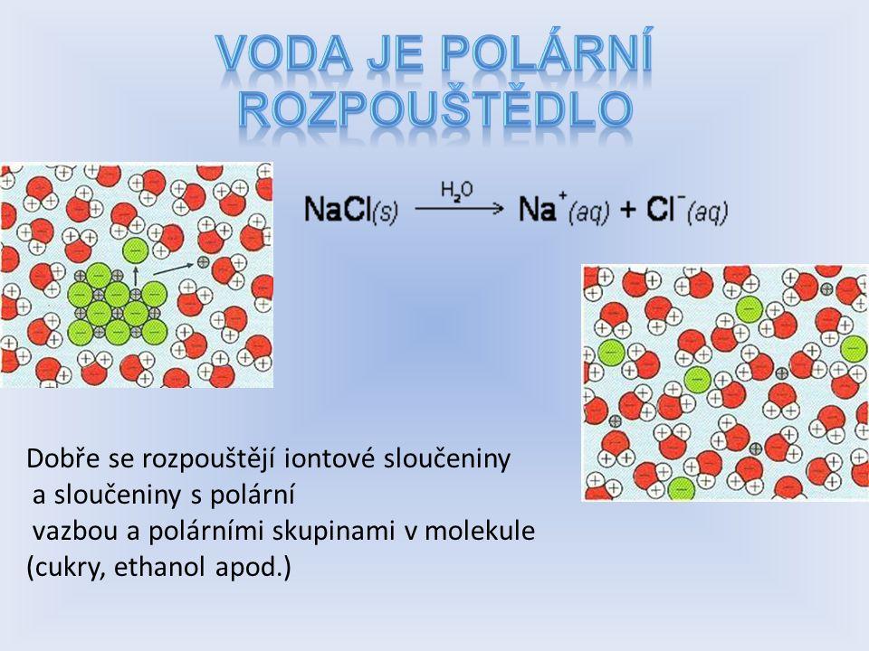Dobře se rozpouštějí iontové sloučeniny a sloučeniny s polární vazbou a polárními skupinami v molekule (cukry, ethanol apod.)