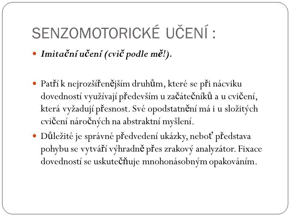 SENZOMOTORICKÉ UČENÍ Instruk č ní cvi č ení (cvi č podle slovního návodu!).