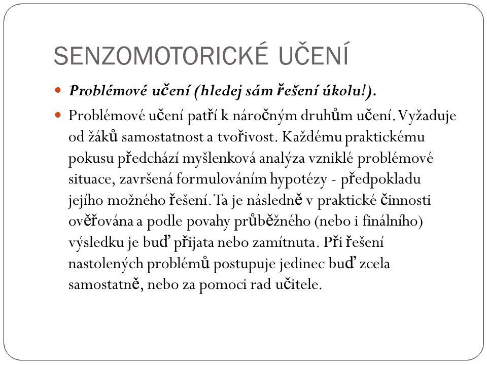 SENZOMOTORICKÉ UČENÍ Problémové u č ení (hledej sám ř ešení úkolu!).