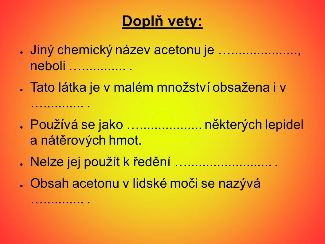 Doplň vety: ● Jiný chemický název acetonu je ….................., neboli ….............