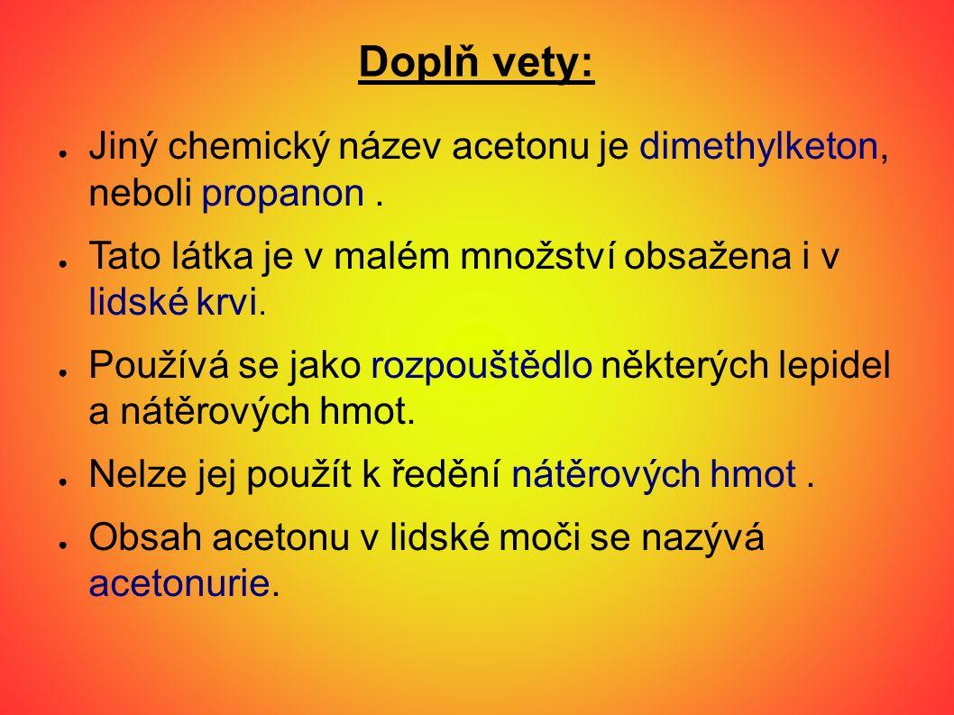 Doplň vety: ● Jiný chemický název acetonu je dimethylketon, neboli propanon.