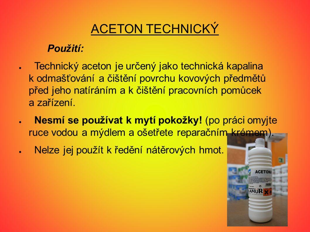 ACETON TECHNICKÝ Použití: ● Technický aceton je určený jako technická kapalina k odmašťování a čištění povrchu kovových předmětů před jeho natíráním a k čištění pracovních pomůcek a zařízení.