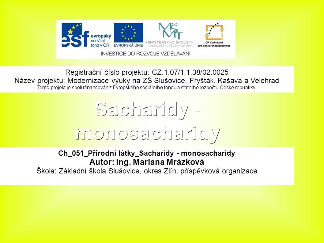 Sacharidy - monosacharidy Ch_051_Přírodní látky_Sacharidy - monosacharidy Autor: Ing.