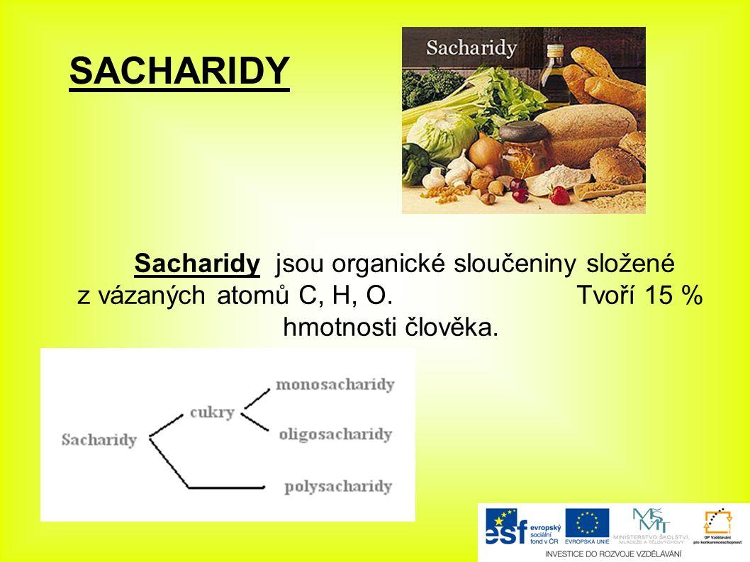 Sacharidy jsou organické sloučeniny složené z vázaných atomů C, H, O. Tvoří 15 % hmotnosti člověka.
