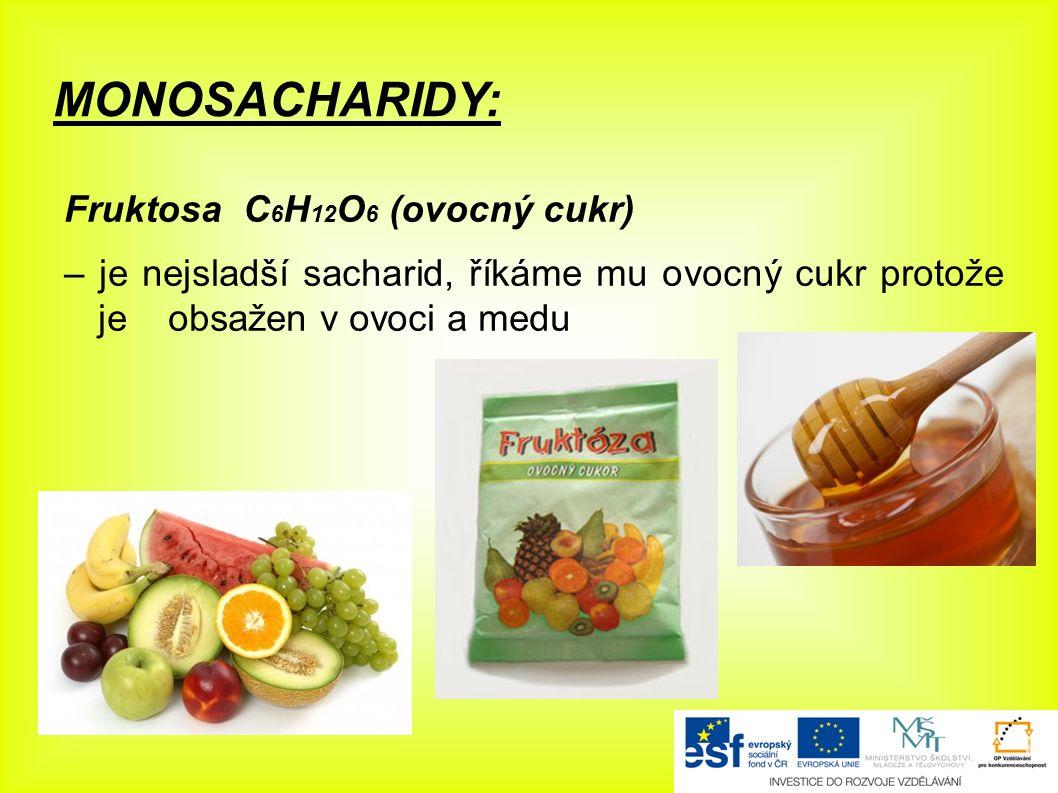 MONOSACHARIDY: Fruktosa C 6 H 12 O 6 (ovocný cukr) – je nejsladší sacharid, říkáme mu ovocný cukr protože je obsažen v ovoci a medu