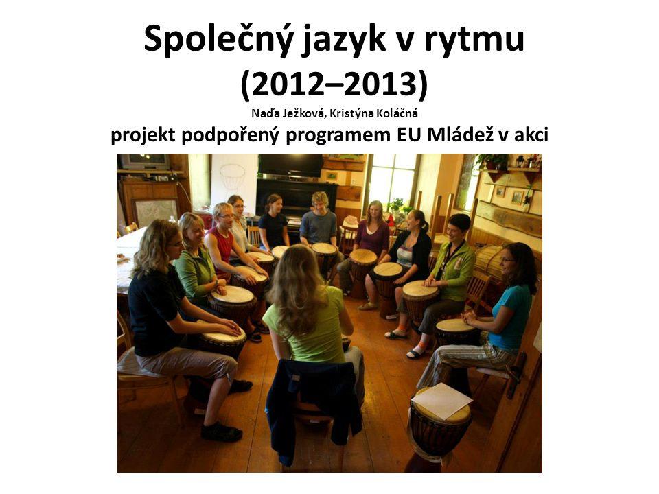 Společný jazyk v rytmu (2012–2013) Naďa Ježková, Kristýna Koláčná projekt podpořený programem EU Mládež v akci