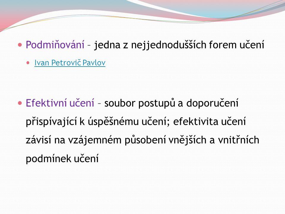 Podmiňování – jedna z nejjednodušších forem učení Ivan Petrovič Pavlov Efektivní učení – soubor postupů a doporučení přispívající k úspěšnému učení; e