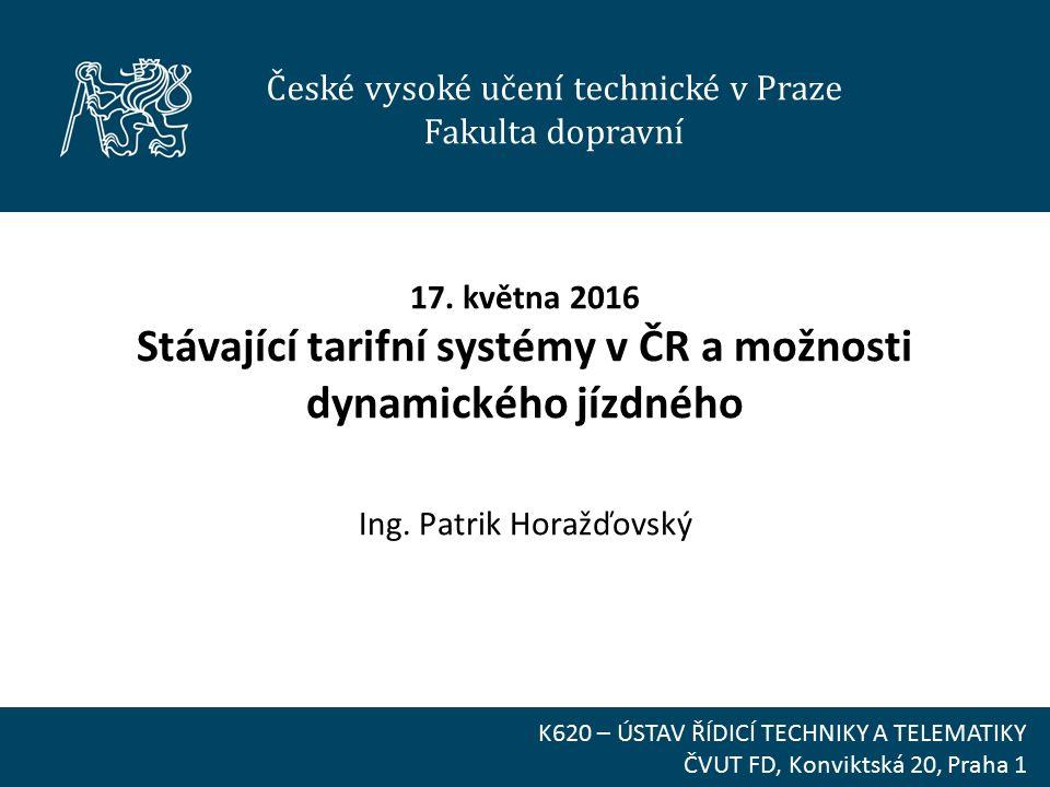 České vysoké učení technické v Praze Fakulta dopravní K620 – ÚSTAV ŘÍDICÍ TECHNIKY A TELEMATIKY ČVUT FD, Konviktská 20, Praha 1 17.