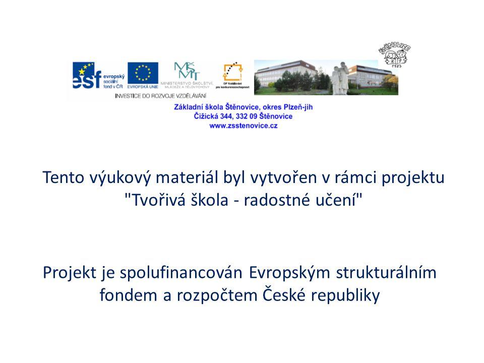 Tento výukový materiál byl vytvořen v rámci projektu Tvořivá škola - radostné učení Projekt je spolufinancován Evropským strukturálním fondem a rozpočtem České republiky