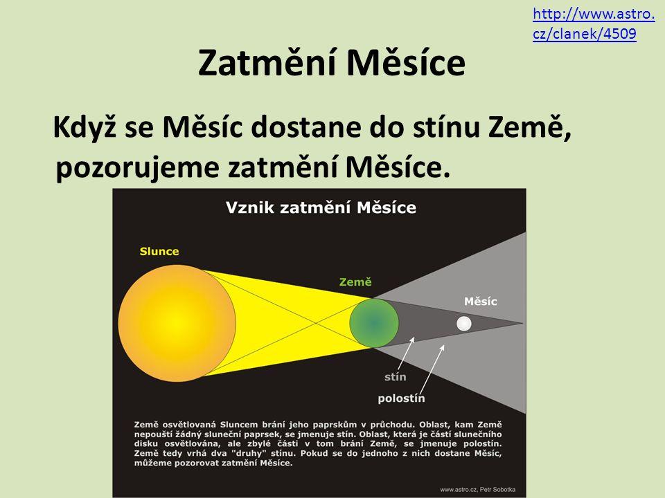 Zatmění Měsíce Když se Měsíc dostane do stínu Země, pozorujeme zatmění Měsíce. http://www.astro. cz/clanek/4509
