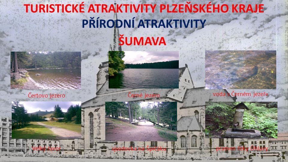 TURISTICKÉ ATRAKTIVITY PLZEŇSKÉHO KRAJE PŘÍRODNÍ ATRAKTIVITY ŠUMAVA Čertovo jezero Černé jezero voda v Černém jeze ře Velký Javor sjezdovka na Špičáku pramen řeky Úhlavy
