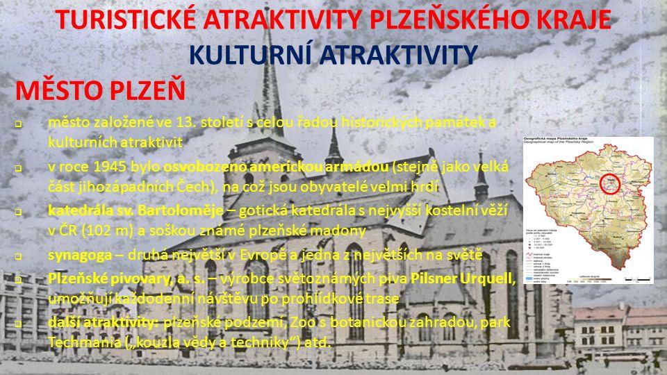 TURISTICKÉ ATRAKTIVITY PLZEŇSKÉHO KRAJE KULTURNÍ ATRAKTIVITY MĚSTO PLZEŇ  město založené ve 13.