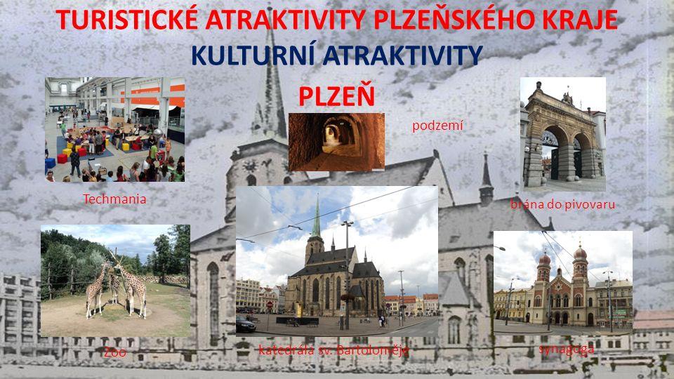 TURISTICKÉ ATRAKTIVITY PLZEŇSKÉHO KRAJE KULTURNÍ ATRAKTIVITY PLZEŇ Techmania brána do pivovaru podzemí Zoo katedrála sv.