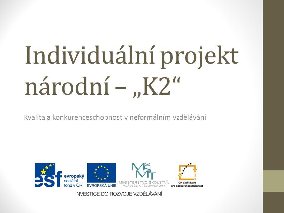 """Individuální projekt národní – """"K2 Kvalita a konkurenceschopnost v neformálním vzdělávání"""