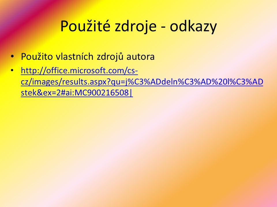 Použité zdroje - odkazy Použito vlastních zdrojů autora http://office.microsoft.com/cs- cz/images/results.aspx?qu=j%C3%ADdeln%C3%AD%20l%C3%AD stek&ex=2#ai:MC900216508| http://office.microsoft.com/cs- cz/images/results.aspx?qu=j%C3%ADdeln%C3%AD%20l%C3%AD stek&ex=2#ai:MC900216508|
