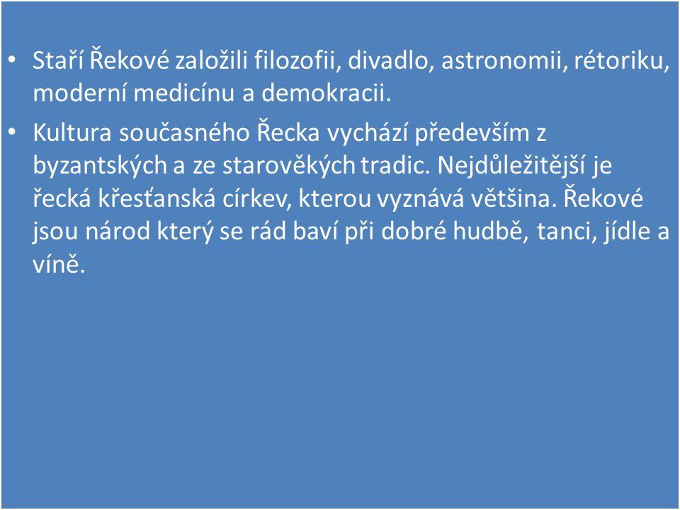 Staří Řekové založili filozofii, divadlo, astronomii, rétoriku, moderní medicínu a demokracii.