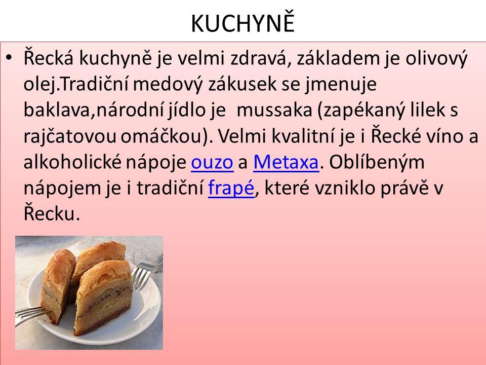 KUCHYNĚ Řecká kuchyně je velmi zdravá, základem je olivový olej.Tradiční medový zákusek se jmenuje baklava,národní jídlo je mussaka (zapékaný lilek s rajčatovou omáčkou).