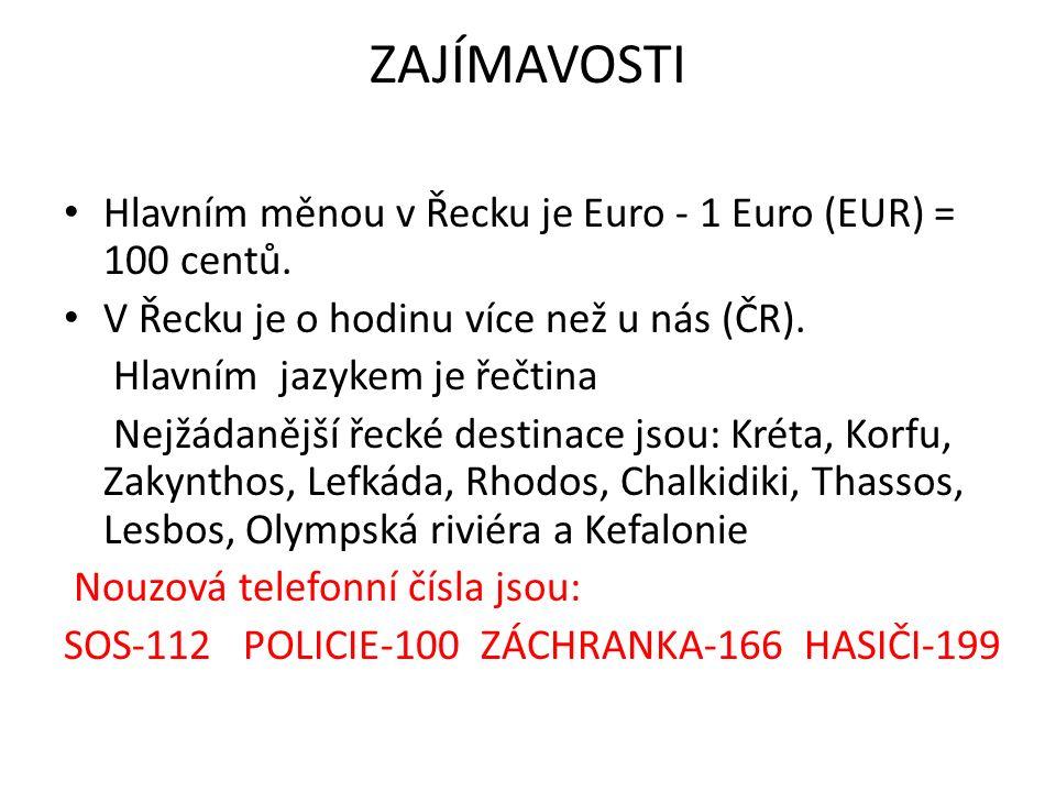 ZAJÍMAVOSTI Hlavním měnou v Řecku je Euro - 1 Euro (EUR) = 100 centů.