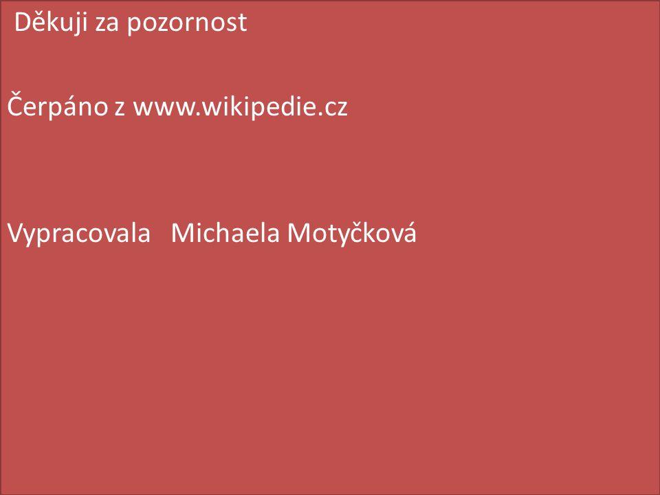 Děkuji za pozornost Čerpáno z www.wikipedie.cz Vypracovala Michaela Motyčková