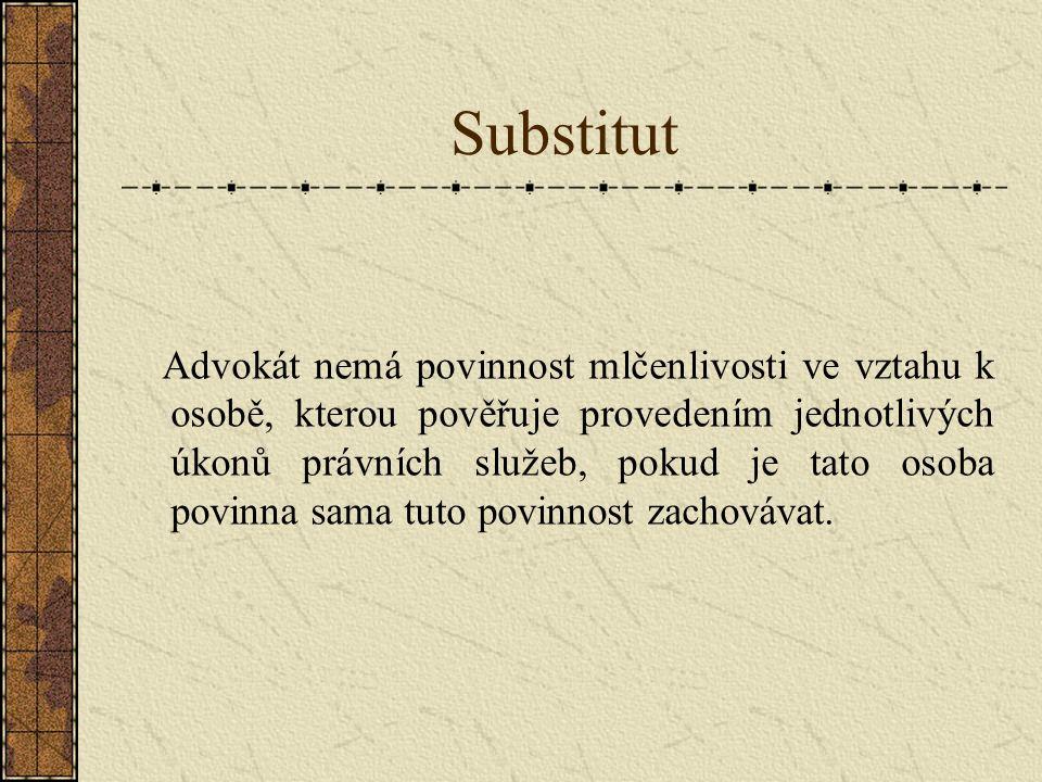Substitut Advokát nemá povinnost mlčenlivosti ve vztahu k osobě, kterou pověřuje provedením jednotlivých úkonů právních služeb, pokud je tato osoba povinna sama tuto povinnost zachovávat.