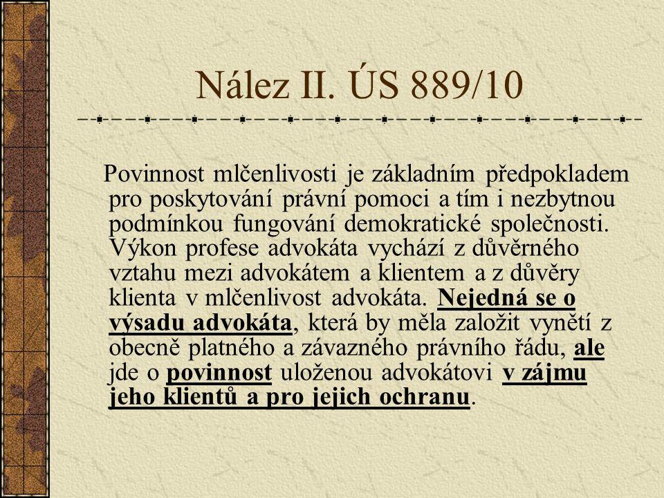 Nález II. ÚS 889/10 Povinnost mlčenlivosti je základním předpokladem pro poskytování právní pomoci a tím i nezbytnou podmínkou fungování demokratické