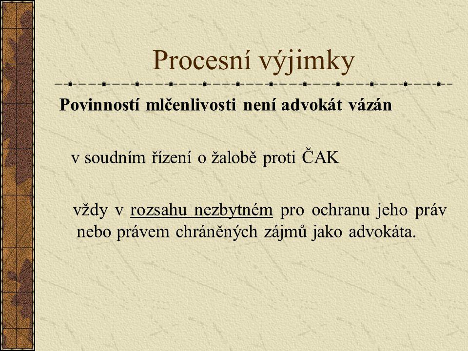 Procesní výjimky Povinností mlčenlivosti není advokát vázán v soudním řízení o žalobě proti ČAK vždy v rozsahu nezbytném pro ochranu jeho práv nebo právem chráněných zájmů jako advokáta.