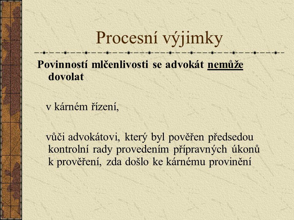Procesní výjimky Povinností mlčenlivosti se advokát nemůže dovolat v kárném řízení, vůči advokátovi, který byl pověřen předsedou kontrolní rady provedením přípravných úkonů k prověření, zda došlo ke kárnému provinění