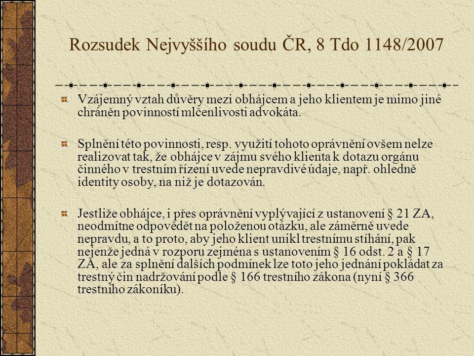 Rozsudek Nejvyššího soudu ČR, 8 Tdo 1148/2007 Vzájemný vztah důvěry mezi obhájcem a jeho klientem je mimo jiné chráněn povinností mlčenlivosti advokáta.