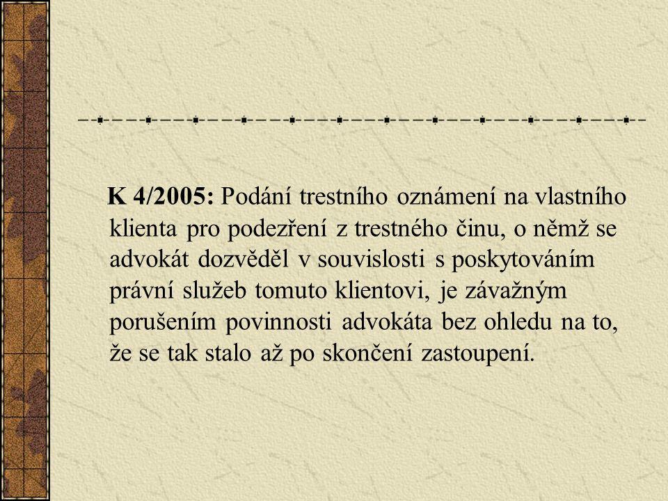 K 4/2005: Podání trestního oznámení na vlastního klienta pro podezření z trestného činu, o němž se advokát dozvěděl v souvislosti s poskytováním právn