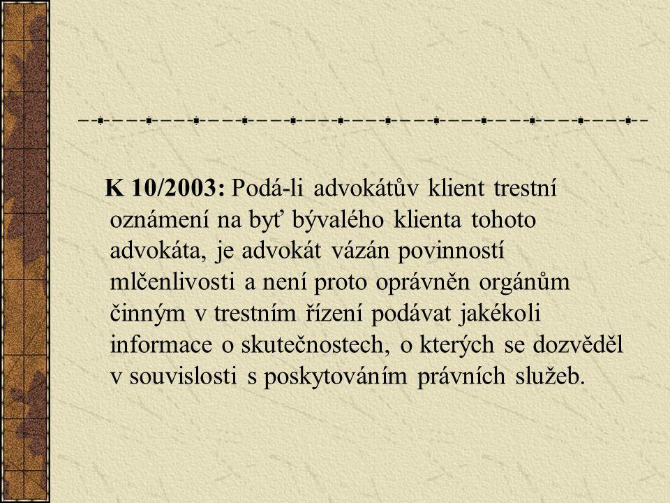 K 10/2003: Podá-li advokátův klient trestní oznámení na byť bývalého klienta tohoto advokáta, je advokát vázán povinností mlčenlivosti a není proto op