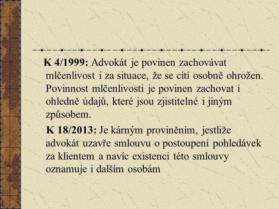 K 4/1999: Advokát je povinen zachovávat mlčenlivost i za situace, že se cítí osobně ohrožen. Povinnost mlčenlivosti je povinen zachovat i ohledně údaj