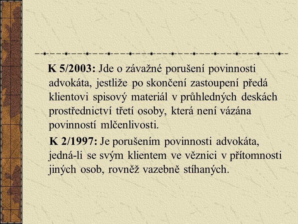 K 5/2003: Jde o závažné porušení povinnosti advokáta, jestliže po skončení zastoupení předá klientovi spisový materiál v průhledných deskách prostřednictví třetí osoby, která není vázána povinností mlčenlivosti.