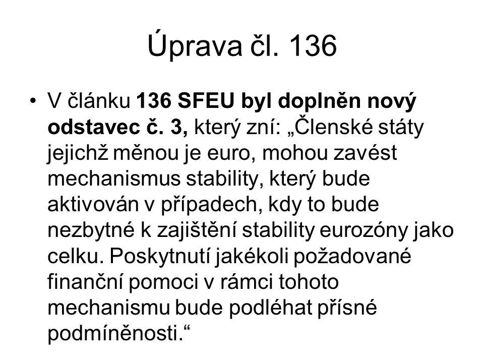 """Úprava čl. 136 V článku 136 SFEU byl doplněn nový odstavec č. 3, který zní: """"Členské státy jejichž měnou je euro, mohou zavést mechanismus stability,"""