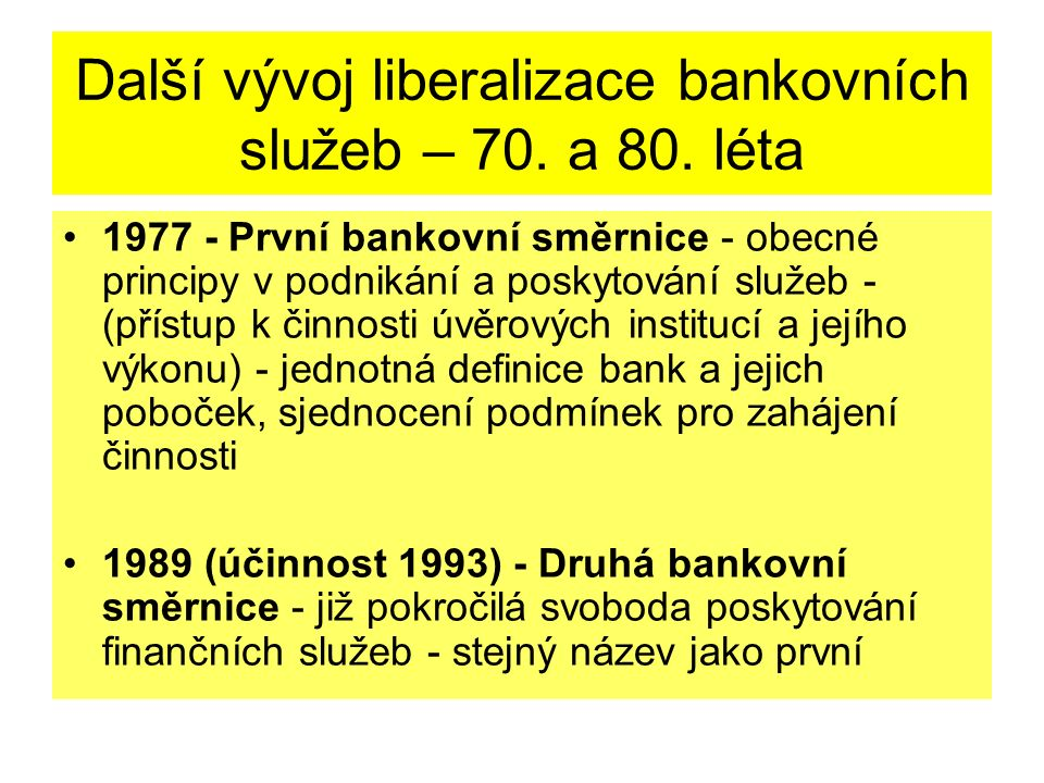 Další vývoj liberalizace bankovních služeb – 70. a 80. léta 1977 - První bankovní směrnice - obecné principy v podnikání a poskytování služeb - (příst