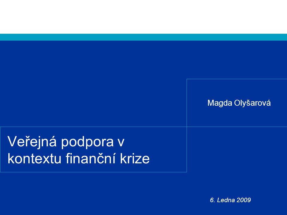 Veřejná podpora v kontextu finanční krize Magda Olyšarová 6. Ledna 2009