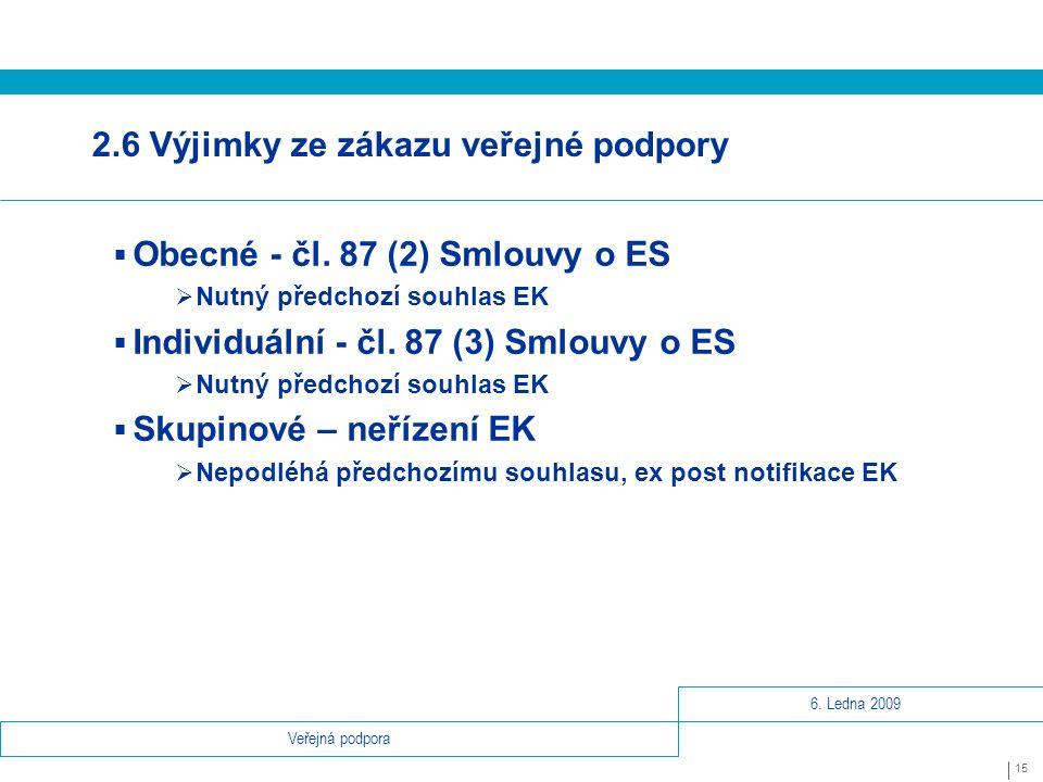 6. Ledna 2009 15 Veřejná podpora 2.6 Výjimky ze zákazu veřejné podpory  Obecné - čl.