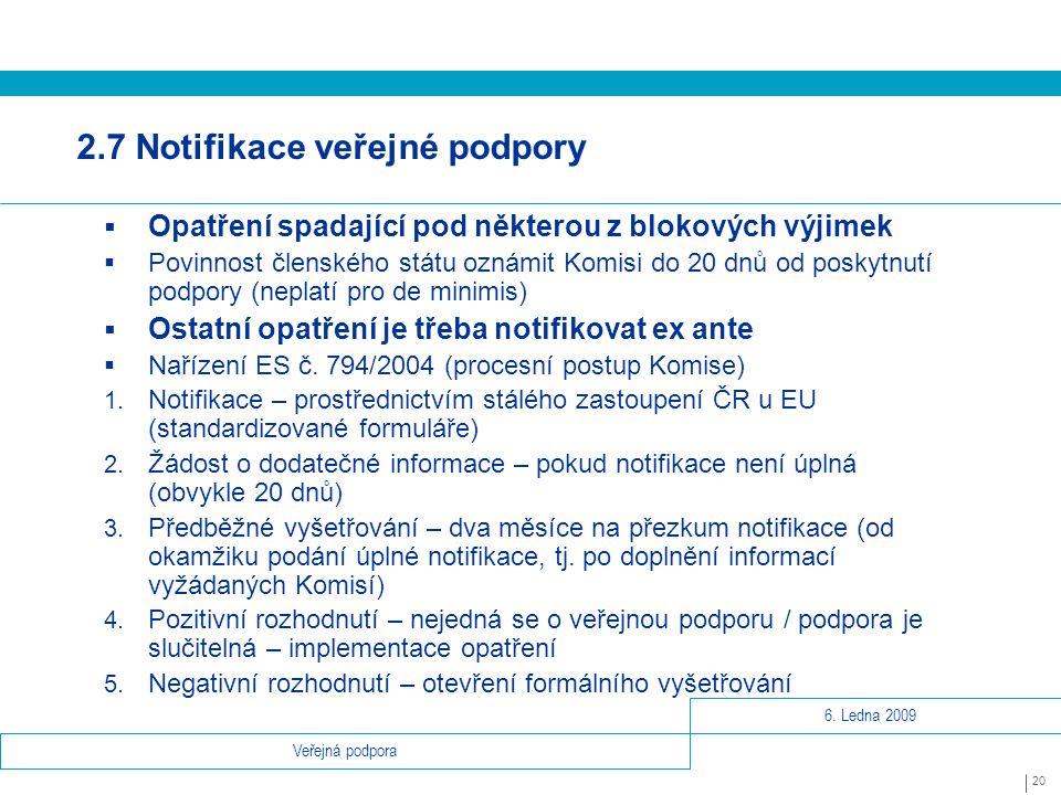 6. Ledna 2009 20 Veřejná podpora 2.7 Notifikace veřejné podpory  Opatření spadající pod některou z blokových výjimek  Povinnost členského státu ozná