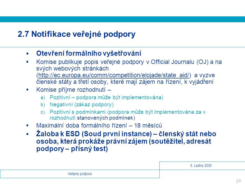 6. Ledna 2009 21 Veřejná podpora 2.7 Notifikace veřejné podpory  Otevření formálního vyšetřování  Komise publikuje popis veřejné podpory v Official