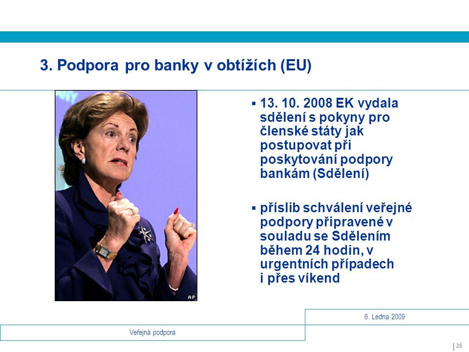 6. Ledna 2009 26 Veřejná podpora 3. Podpora pro banky v obtížích (EU)  13.