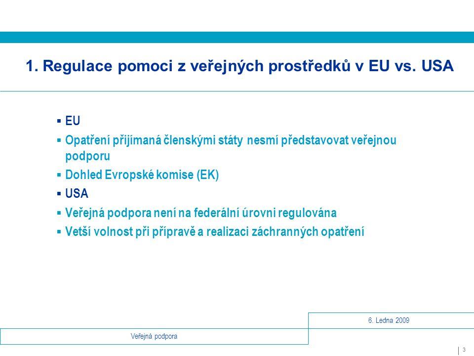 6. Ledna 2009 3 Veřejná podpora 1. Regulace pomoci z veřejných prostředků v EU vs.